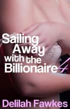 Sailing Away with the Billionaire, Part 4 ebook by Delilah Fawkes