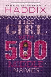 The Girl With 500 Middle Names ebook by Margaret Peterson Haddix