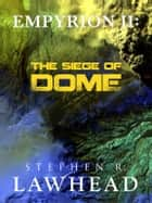 Empyrion II: The Siege of Dome ebook by Stephen R. Lawhead