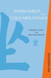 Warm Smiles from Cold Mountains - Dharma Talks on Zen Meditation ebook by Tenshin Reb Anderson