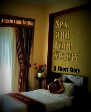 Sex And Four Sisters Ebook By Angela Lam Turpin