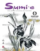 Sumi-e - The Art of Japanese Ink Painting (Downloadable Material) ebook by Shozo Sato