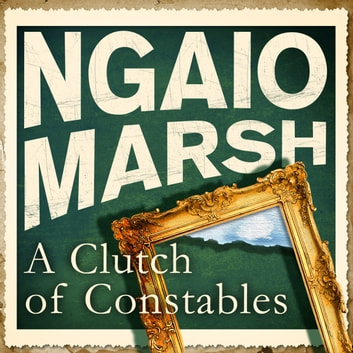 Clutch of Constables audiobook by Ngaio Marsh