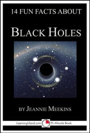 14 Fun Facts About Black Holes: A 15-Minute Book ebook by Jeannie Meekins