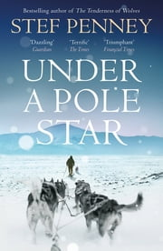 Under a Pole Star - Richard & Judy Book Club 2017 - the most unforgettable love story of the year ebook by Stef Penney