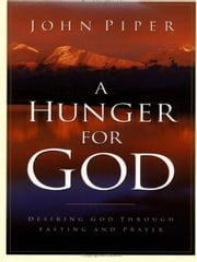 A Hunger for God: Desiring God through Fasting and Prayer ebook by John Piper
