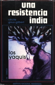 Una resistencia india - Los Yaquis ebook by Cécile Gouy-Gilbert