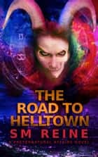 The Road to Helltown - Preternatural Affairs, #9 ebook by SM Reine