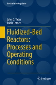 Fluidized-Bed Reactors: Processes and Operating Conditions ebook by John G. Yates,Paola Lettieri