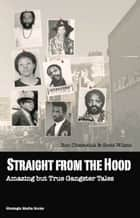 Straight From The Hood - Amazing But True Gangster Tales ebook by Ron Chepesiuk