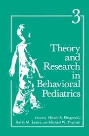 Theory and Research in Behavioral Pediatrics - Volume 3 ebook by H.E. Fitzgerald,B.M. Lester,M.W. Yogman