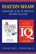 Generational IQ for the Workplace and Home Collection ebook by Haydn Shaw
