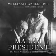 Madam President - The Secret Presidency of Edith Wilson Audiolibro by William Hazelgrove