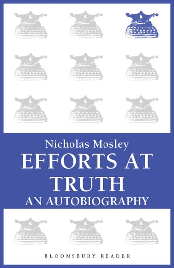 Efforts at Truth: An Autobiography ebook by Nicholas Mosley - Rakuten Kobo