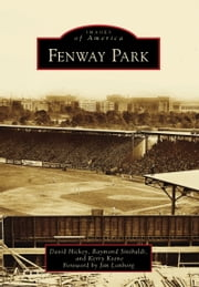 Fenway Park ebook by David Hickey,Raymond Sinibaldi,Kerry Keene,Jim Lonborg