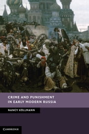 Crime and Punishment in Early Modern Russia ebook by Nancy Kollmann
