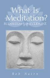 What Is Meditation? - Buddhism for Everyone ebook by Rob Nairn