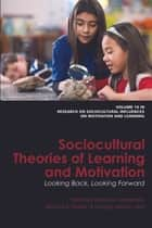 Sociocultural Theories of Learning and Motivation - Looking Back, Looking Forward ebook by Dennis M. McInerney, Gregory Arief D. Liem, Richard A. Walker