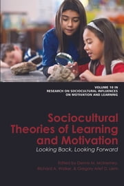 Sociocultural Theories of Learning and Motivation - Looking Back, Looking Forward ebook by Dennis M. McInerney,Gregory Arief D. Liem,Richard A. Walker