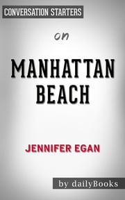 Manhattan Beach by Jennifer Egan | Conversation Starters ebook by Daily Books