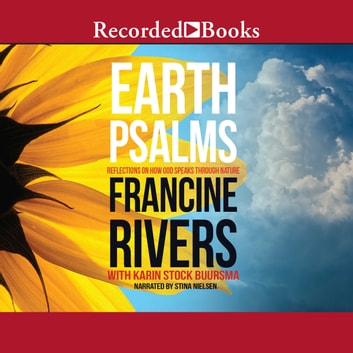 Earth Psalms - Reflections on How God Speaks through Nature audiobook by Francine Rivers,Karin Stock Buursma