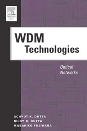 WDM Technologies: Optical Networks ebook by Dutta, Achyut K.