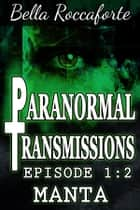 Paranormal Transmissions 1:2 - Episode 2 - Manta ebook by Bella Roccaforte