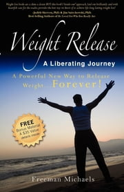Weight Release A Liberating Journey: The Powerful New Way to Release Weight Forever - The Powerful New Way to Release Weight Forever ebook by Freeman Michaels