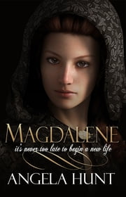 Magdalene - it's never too late to begin a new life ebook by Angela Hunt
