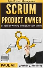 Scrum Product Owner: 21 Tips for Working With Your Scrum Master ebook by Paul VII