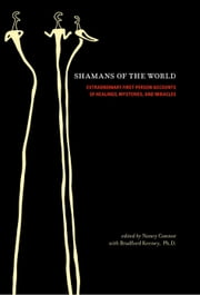 Shamans of the World - Extraordinary First-Person Accounts of Healings, Mysteries, and Miracles ebook by Nancy Connor,Bradford P. Keeney