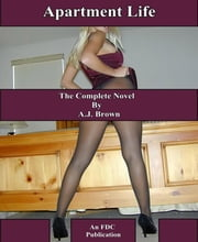 Apartment Life - The Complete Novel ebook by A.J. Brown