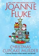 Christmas Cupcake Murder - A Festive & Delicious Christmas Cozy Mystery ebook by Joanne Fluke