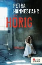 Hörig ebook by Petra Hammesfahr