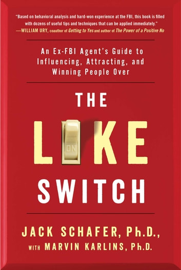 The Like Switch - An Ex-FBI Agent's Guide to Influencing, Attracting, and Winning People Over ebook by Jack Schafer,Marvin Karlins, Ph.D.