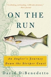 On the Run - An Angler's Journey Down the Striper Coast ebook by David DiBenedetto