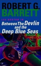 Between the Devlin and the Deep Blue Seas: A Les Norton Novel 5 ebook by Robert G. Barrett