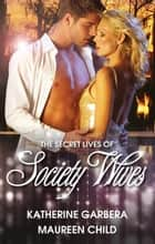 The Secret Lives Of Society Wives - Box Set, Books 5-6 ebook by Katherine Garbera, Maureen Child