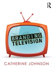 Branding Television ebook by Catherine Johnson