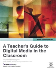 Apple Training Series - A Teacher's Guide to Digital Media in the Classroom ebook by Richard Harrington