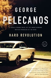 Hard Revolution - A Novel ebook by George P. Pelecanos