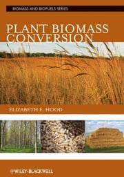 Plant Biomass Conversion ebook by Elizabeth E. Hood,Peter Nelson,Randall Powell