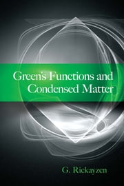 Green's Functions and Condensed Matter ebook by G. Rickayzen