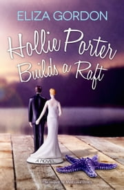 Hollie Porter Builds a Raft ebook by Eliza Gordon