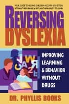 Reversing Dyslexia ebook by Phyllis Books