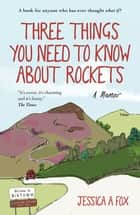 Three Things You Need to Know About Rockets - A memoir ebook by