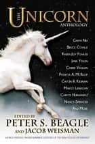 The Unicorn Anthology ebook by Peter S. Beagle, Jacob Weisman, Carrie Vaughn