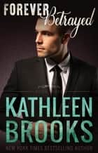 Forever Betrayed ebook by Kathleen Brooks