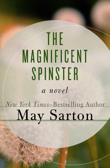 The Magnificent Spinster - A Novel ebook by May Sarton