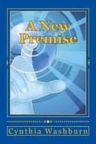 A New Premise ebook by Cynthia Washburn